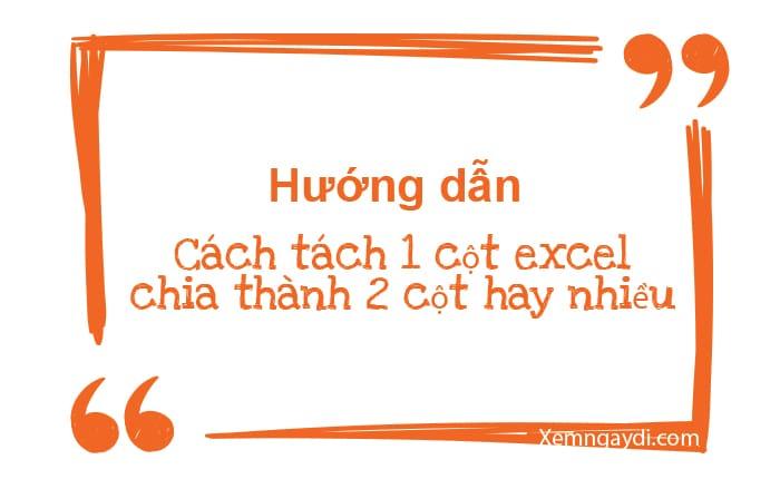 cach-tach-1-cot-excel-chia-thanh-2-cot-hay-nhieu-cot-thumbnail