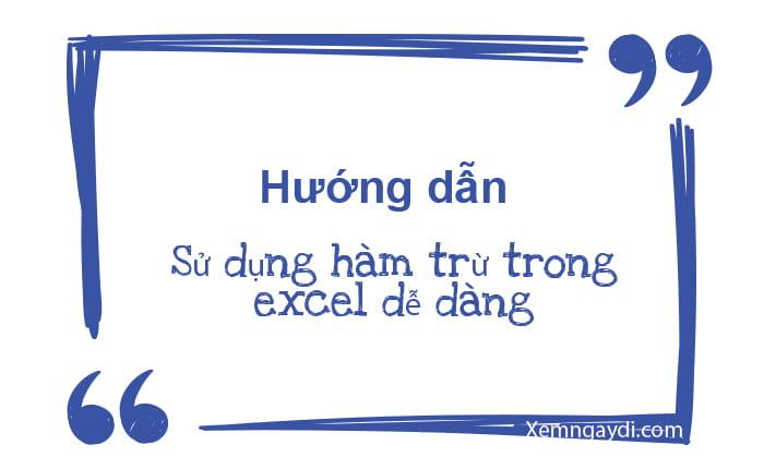 su-dung-ham-tru-trong-excel-de-dang-thumbnail